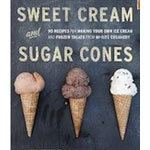 Sweet Cream and Sugar Cones: Recipes for Making Your Own Ice Cream and Frozen Treats from Bi-Rite Creamery