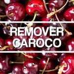 Como se faz: Tirar Caroço de Cereja Fresca